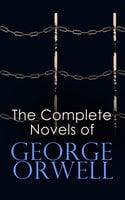 The Complete Novels of George Orwell - George Orwell