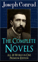 The Complete Novels of Joseph Conrad - All 20 Works in One Premium Edition - Joseph Conrad