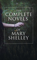 The Complete Novels of Mary Shelley - Mary Shelley