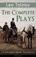 The Complete Plays of Leo Tolstoy – 6 Unabridged Maude Translations (Annotated) - Leo Tolstoy