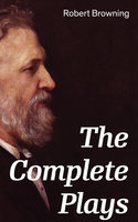 The Complete Plays - Robert Browning