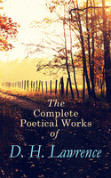 The Complete Poetical Works of D. H. Lawrence - D.H. Lawrence