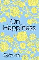 On Happiness - Epicurus