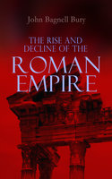 The Rise And Decline Of The Roman Empire - John Bagnell Bury