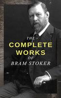 The Complete Works of Bram Stoker - Bram Stoker