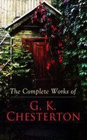 The Complete Works of G. K. Chesterton - G.K. Chesterton