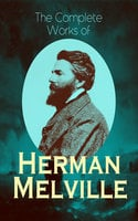 The Complete Works of Herman Melville - Herman Melville
