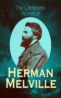 The Complete Works of Herman Melville - Herman Melville