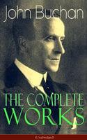 The Complete Works of John Buchan (Unabridged) - John Buchan
