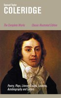 The Complete Works: Poetry, Plays, Literary Essays, Lectures, Autobiography and Letters (Classic Illustrated Edition) - Samuel Taylor Coleridge