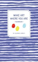Make Art Where You Are Guidebook - Courtney Cerruti