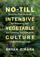 No-Till Intensive Vegetable Culture - Bryan O'Hara