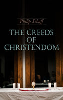 The Creeds of Christendom - Philip Schaff