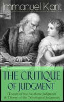 The Critique Of Judgment (Theory Of The Aesthetic Judgment & Theory Of The Teleological Judgment) - Immanuel Kant