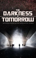 The Darkness Of Tomorrow - Dystopian Novels & Post-Apocalyptic Stories - H.G. Wells, Edgar Allan Poe, Samuel Butler, Edward Bellamy, Jack London, Anthony Trollope, Mary Shelley, Edwin A. Abbott, Jonathan Swift, William Hope Hodgson, Ernest Bramah, Stanley G. Weinbaum, Richard Jefferies, Edward Bulwer-Lytton, Fred M. White, Cleveland Moffett, Arthur Dudley Vinton, Owen Gregory, Hugh Benson, Ignatius Donnelly