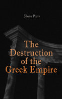 The Destruction Of The Greek Empire - Edwin Pears