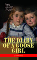 The Diary Of A Goose Girl (Illustrated) - Kate Douglas Wiggin