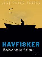Havfisker. Håndbog for lystfiskere - Jens Ploug Hansen
