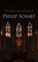 The Essential Writings of Philip Schaff - Philip Schaff