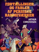 Fortællinger og fabler af persiske rammeværker - Arthur Christensen