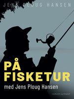 På fisketur med Jens Ploug Hansen - Jens Ploug Hansen