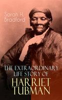 The Extraordinary Life Story of Harriet Tubman - Sarah H. Bradford