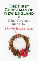 The First Christmas Of New England & Other Christmas Stories By Harriet Beecher Stowe - Harriet Beecher Stowe