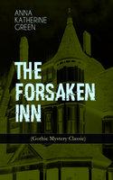 The Forsaken Inn (Gothic Mystery Classic) - Anna Katharine Green