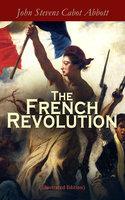 The French Revolution (Illustrated Edition) - John Stevens Cabot Abbott