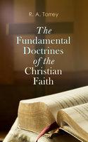 The Fundamental Doctrines of the Christian Faith - R.A. Torrey