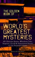 The Golden Book Of World's Greatest Mysteries – 60+ Detective Stories, Whodunit Tales, Suspense, Occult & Supernatural Stories In One Premium Volume (Mystery & Crime Anthology) - Anton Chekhov, Edgar Allan Poe, E.F. Benson, Mark Twain, Thomas Hardy, Guy de Maupassant, Ambrose Bierce, Nathaniel Hawthorne, Wilkie Collins, M.R. James, E.T.A. Hoffmann, R.L. Stevenson, Anna Katherine Green, Fitz James O'Brien, Katherine Rickford, Villiers Adam, C. Moffett, William Archer, F. Marryat, W. F. Harvey, Pliny the Younger, Théopile Gautier, C. B. Fernando, Brander Matthews, Joseph L. French, A. Conan Doyle, L. Hearn, T. W. Hanshew, Sir R. Anderson, R. A. Cram, Helena Blavatsky