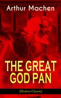 The Great God Pan (Horror Classic) - Arthur Machen