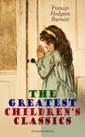 The Greatest Children's Classics (Illustrated Edition) - Frances Hodgson Burnett