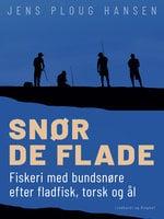 Snør de flade. Fiskeri med bundsnøre efter fladfisk, torsk og ål - Jens Ploug Hansen