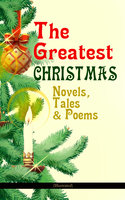 The Greatest Christmas Novels, Tales & Poems (Illustrated) - Charles Dickens, L Frank Baum, Selma Lagerlöf, Rudyard Kipling, Fyodor Dostoevsky, Mark Twain, Anthony Trollope, Leo Tolstoy, O. Henry, J.M. Barrie, Robert Louis Stevenson, William Butler Yeats, William Wordsworth, Emily Dickinson, Louisa May Alcott, George MacDonald, Beatrix Potter, Walter Scott, Harriet Beecher Stowe, Hans Christian Andersen, Henry Wadsworth Longfellow, E.T.A. Hoffmann, Henry Van Dyke, Brothers Grimm, Lucy Maud Montgomery, Alfred Lord Tennyson, Clement Moore