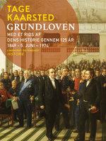 Grundloven. Med et rids af dens historie gennem 125 år 1849 - 5. juni – 1974 - Tage Kaarsted