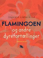 Flamingoen og andre dyrefortællinger - Ingvald Lieberkind