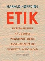 Etik. En fremstilling af de etiske principper i deres anvendelse på de vigtigste livsforhold - Harald Høffding