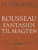 Rousseau. Fantasien til magten - Peter Wivel