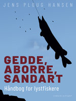 Gedde, aborre, sandart. Håndbog for lystfiskere - Jens Ploug Hansen