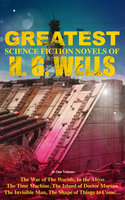 The Greatest Science Fiction Novels of H. G. Wells in One Volume - H.G. Wells