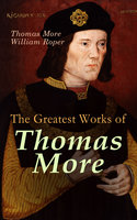 The Greatest Works of Thomas More - Thomas More, William Roper