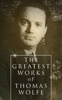 The Greatest Works of Thomas Wolfe - Thomas Wolfe