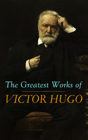 The Greatest Works of Victor Hugo - Victor Hugo
