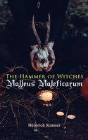 The Hammer Of Witches: Malleus Maleficarum - Heinrich Kramer