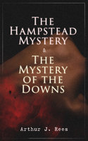 The Hampstead Mystery & The Mystery Of The Downs - Arthur J. Rees