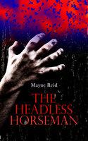 The Headless Horseman - Mayne Reid