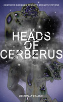 The Heads Of Cerberus (Dystopian Classic) - Francis Stevens, Gertrude Barrows Bennett