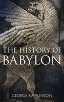 The History of Babylon - George Rawlinson