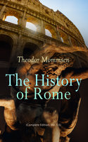 The History of Rome (Complete Edition: Vol. 1-5) - Theodor Mommsen